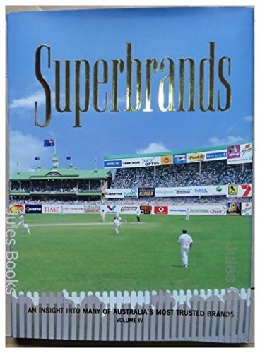 Superbrands : An Insight into Many of Australia's Most Trusted Brands {VOLUME IV}: Smith, ...
