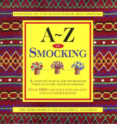 9780957715974: A-Z of Smocking: A Complete Manual for the Beginner Through to the Advanced Smocker