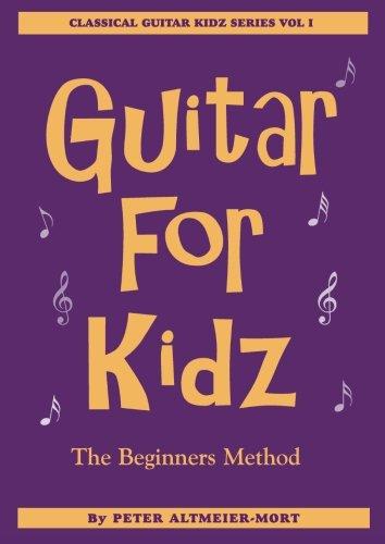 9780957716810: Guitar For Kidz - The Beginner's Method: Classical Guitar Kidz Series Vol 1