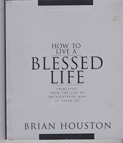 How to Live a Blessed Life.Principles From: Houston, Brian