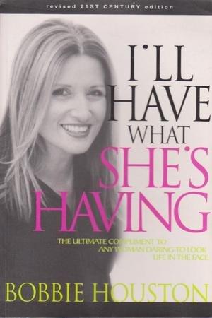 I'll Have What She's Having: Bobbie Houston