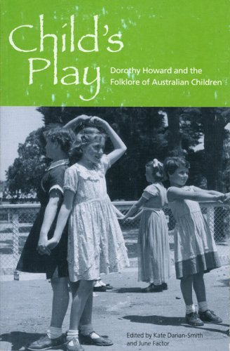 Child's Play: Dorothy Howard and the Folklore of Australian Children (0957747179) by June Factor