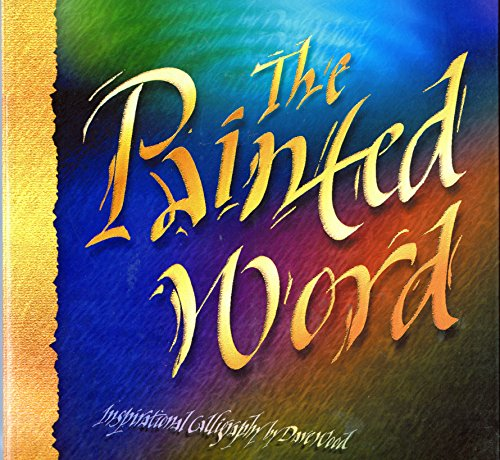 The Painted Word: Inspirational Caligraphy (0957748906) by Wood, Dave