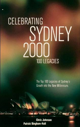 Celebrating Sydney 2000 - the Top 100 Legacies of Sydney's Growth into the New Millennium: ...