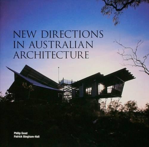 New Directions In Australian Architecture: Bingham-Hall, Patrick (illusts) & Philip Goad (text)