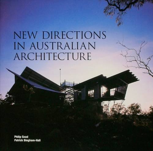 New Directions in Australian Architecture: Goad, Philip & Patrick Bingham-Hall