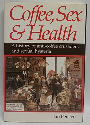 9780957758100: Coffee, Sex & Health: A History of Anti-coffee Crusaders and Sexual Hysteria
