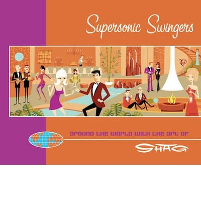 Supersonic Swingers: New Works by Shag (0957768419) by Shag
