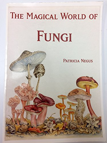 THE MAGICAL WORLD OF FUNGI.: Negus, Patricia &