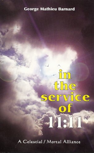 In the Service of 1111: A Celestial / Mortal Alliance (The 1111 Documents): George Barnard