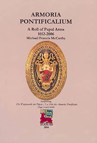 Armoria Pontificalium: A Roll of Papal Arms 1012-2006: Michael McCarthy