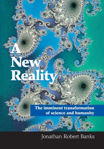 9780957811300: A New Reality: The Imminent Transformation Of Science And Humanity
