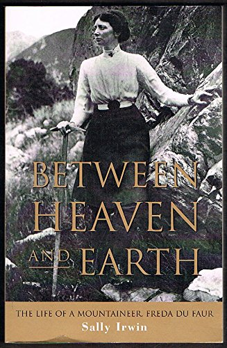 Between Heaven and Earth The Life of a Mountaineer, Freda Du Faur
