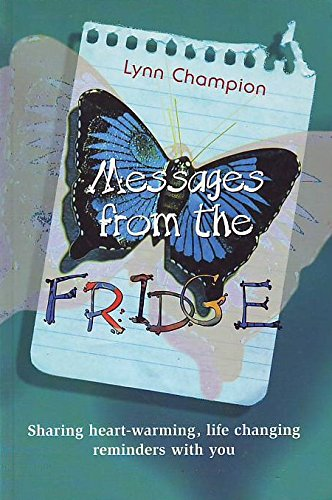 9780957819887: Messages From The Fridge : Sharing Heart-Warming, Life Changing Reminders With You