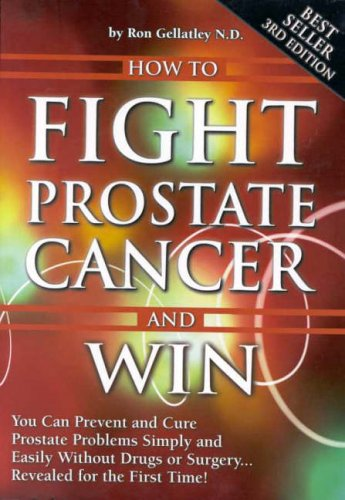 9780957820210: How to Fight Prostate Cancer and Win: You Can Prevent and Cure Prostate Problems Simply and Easily without Drugs or Surgery ... Revealed for the First Time!