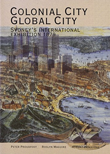 9780957829114: Colonial City, Global City: Sydney's International Exhibition 1879