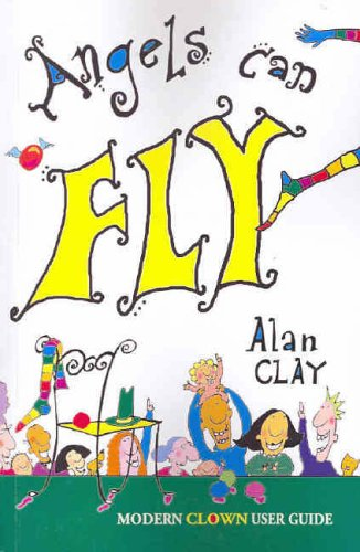 Angels Can Fly, a Modern Clown User Guide: Alan Clay