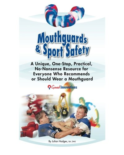 9780957892910: Mouthguards & Sport Safety: No-Nonsense Resource for Everyone Who Recommends or Should Wear a Mouthguard