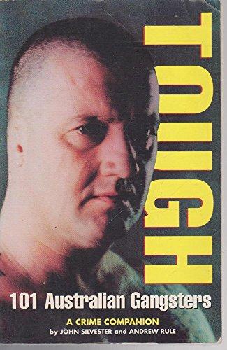 Tough 101 Australian Gangsters. A Crime Companion: Silvester, John; Rule, Andrew
