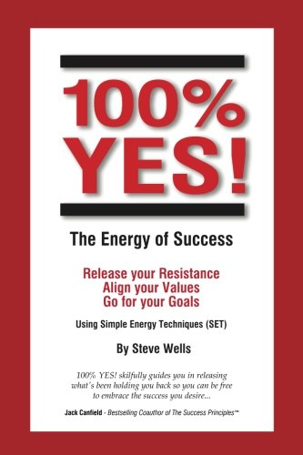 9780957938632: 100% YES! The Energy of Success: Release Your Resistance Align Your Values Go for Your Goals Using Simple Energy Techniques (SET)
