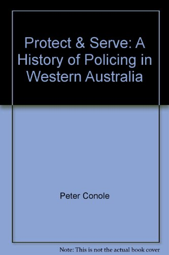 9780957953529: Protect & Serve: A History of Policing in Western Australia