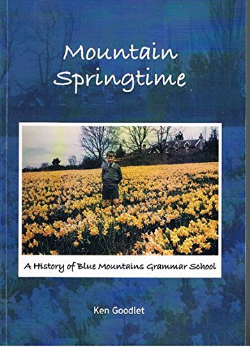 Mountain Springtime : A History of Blue Mountains Grammer School: Goodlet, Ken