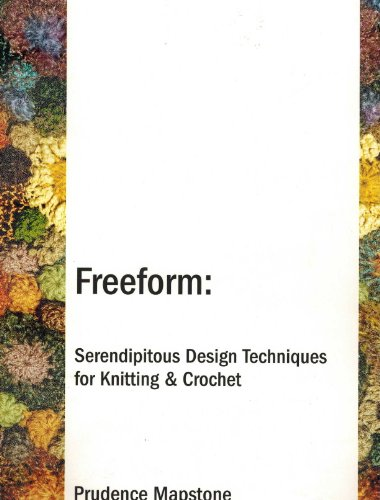 Freeform : Serendipitous Design Techniques for Knitting: Prudence Mapstone