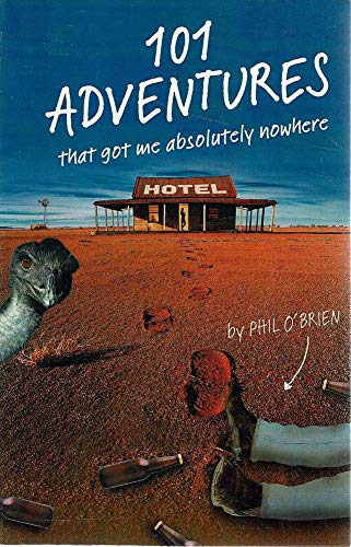 9780958066716: 101 Adventures That Got Me Absolutely Nowhere