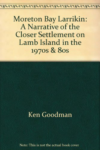 Moreton Bay Larrikin: A Narrative of the Closer Settlement on Lamb Island in the 1970s & 80s: ...