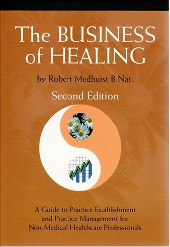 9780958079815: Business of Healing, The: A Common-sense Guide to the Establishment and Management of the Non-medical Healthcare Practice