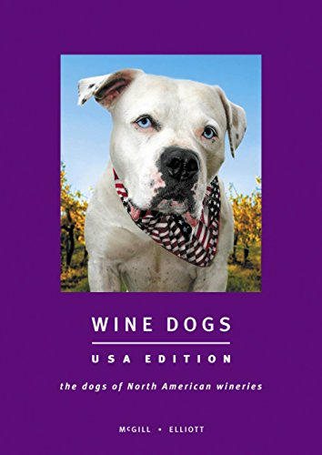 Wine Dogs. Usa Edition : The Dogs Of North American Wineries
