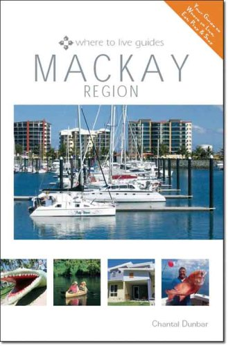 Mackay: Where to Live, Eat, Play and Stay (Where to Live Guides): Dunbar, Margaret Chantal