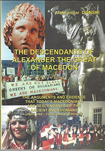 9780958116251: The Descendants of Alexander the Great of MacEdon: The Arguments and Evidence That Today's Macedonians are Descendants of the Ancient MacEdonians - Part One - Folklore Elements