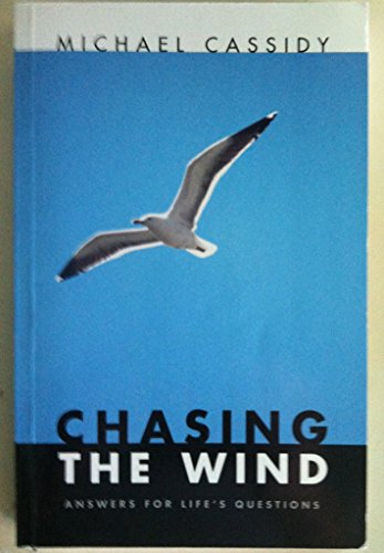 Chasing the Wind : Answers for Life's Questions: Cassidy, Michael