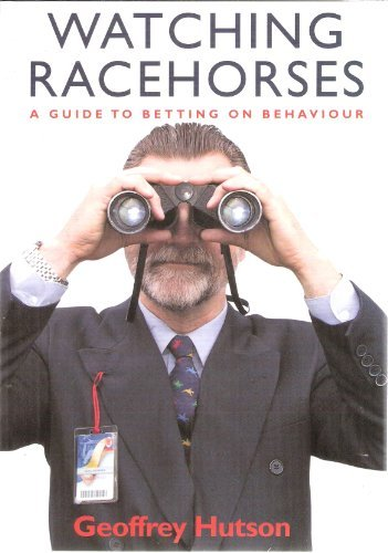 Watching Racehorses - A Guide to Betting: Geoffrey Hutson