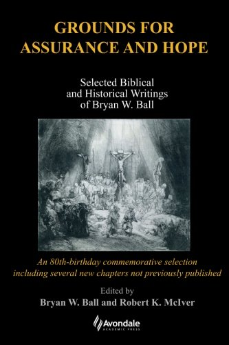 9780958159142: Grounds for Assurance and Hope: Selected Biblical and Historical Writings of Bryan W. Ball