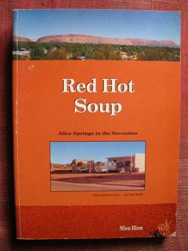 Red Hot Soup. Alice Springs in the Seventies.: Mien Blom.