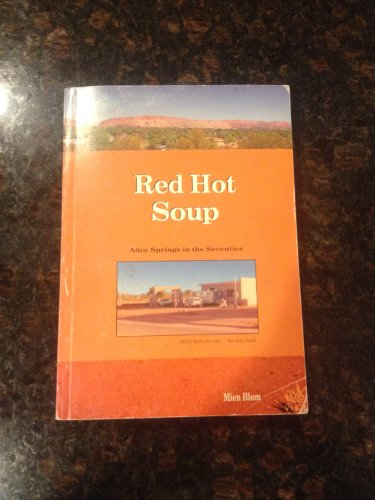 Red Hot Soup (Alice Springs in the: Mien Blom.