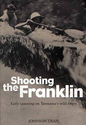 9780958174404: Shooting the Franklin: Early canoeing on Tasmania's wild rivers