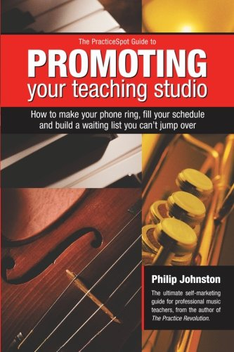 9780958190510: The PracticeSpot Guide to Promoting Your Teaching Studio: How to Make Your Phone Ring, Fill Your Schedule, and Build a Waiting List You Can't Jump Over