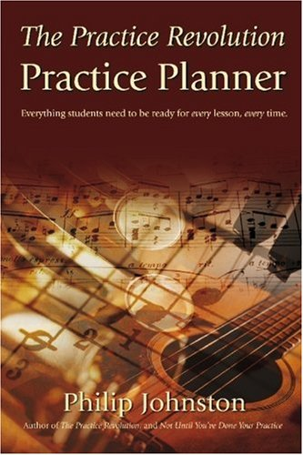 The Practice Revolution Practice Planner: Everything students: Johnston, Philip