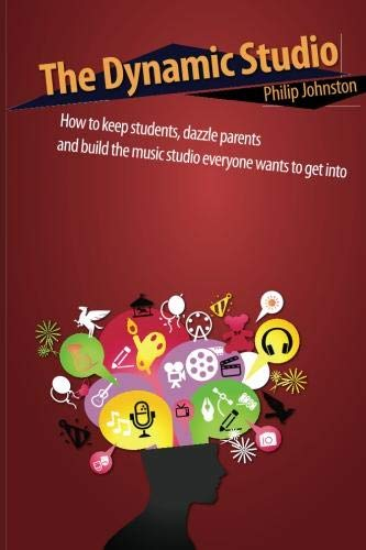 9780958190558: The Dynamic Studio: How to keep students, dazzle parents, and build the music studio everyone wants to get into