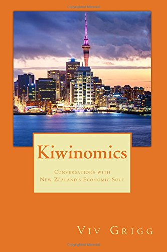 Kiwinomics: Conversations with New Zealand's Economic Soul: Viv Grigg