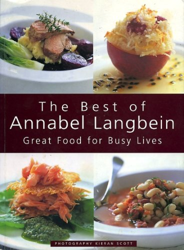 The Best of Annabel Langbein: Great Food for Busy Lives (0958202907) by Annabel Langbein