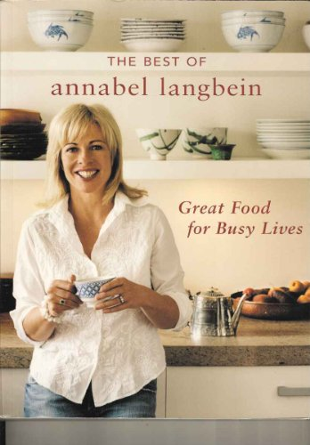 9780958202985: The Best of Annabel Langbein - Great Food for Busy Lives