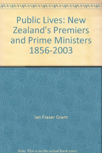 9780958232029: Public Lives: New Zealand's Premiers and Prime Ministers 1856-2003