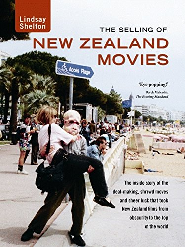 The Selling of New Zealand Movies: The: Lindsay Shelton