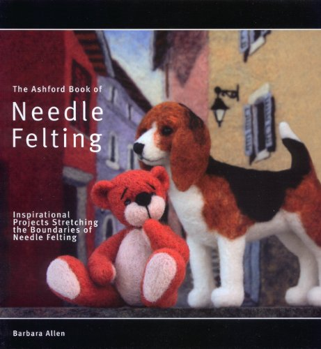 The Ashford Book of Needle Felting: Inspirational Projects Stretching the Boundaries of Needle ...
