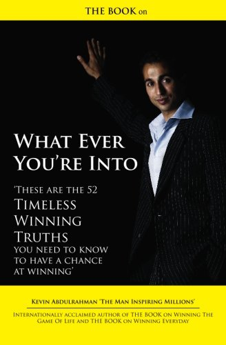 9780958288743: THE BOOK on What Ever You're Into: These are the 52 Timeless Winning Truths you Need To Know to have a chance at Winning