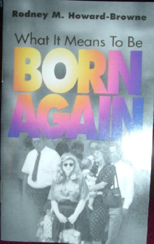 What It Means to Be Born Again (0958306613) by Rodney M. Howard-Browne